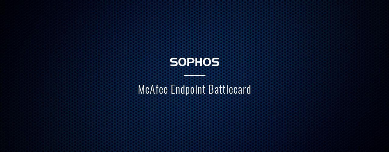 Sophos McAfee Endpoint Battlecard